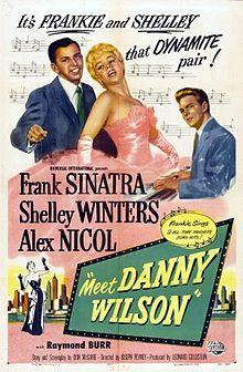 Meet Danny Wilson    Directed by	Joseph Pevney  Produced by	Leonard Goldstein  Written by	Don McGuire  Starring	Frank Sinatra  Shelley Winters  Raymond Burr  Cinematography	Maury Gertsman  Editing by	Virgil W. Vogel  Release date(s)	  April 1, 1952