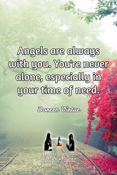 Angels are always with you. You're never alone, especially in your time of need. Doreen Virtue. Psychic Phone Reading 18779877792 #psychic #love #follow #nature #beautiful #meetyourpsychic https://meetyourpsychic.com/welcome1