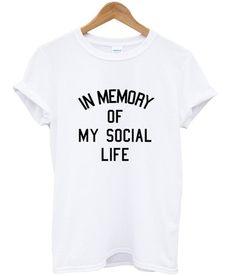 in memory of my social life T shirt #tshirt #shirt #clothing #cloth #tee #graphictee #funnyshirt