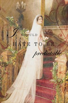 'I SHOULD HATE TO BE PREDICTABLE' ~ Lady Mary Crawley