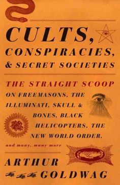 Cults, Conspiracies, and Secret Societies: The Straight Scoop on Freemasons, the Illuminati, Skull and Bones, Bla...