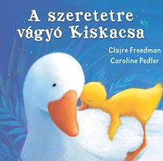 A szeretetre vágyó kiskacsa - Claire Freedman - könyváruház Rubber Duck, Tweety, Tarot, Claire, Fictional Characters, Minden, Cook, Recipes, Cooking