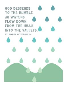Many Mercies: printables:  God descends to the humble as waters flow down from the hills into the valleys. St. Tikhon of Voronezh #orthodox #quotes