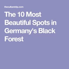 The 10 Most Beautiful Spots in Germany's Black Forest