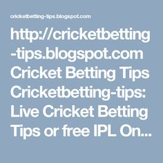 http://cricketbetting-tips.blogspot.com Cricket Betting Tips Cricketbetting-tips: Live Cricket Betting Tips or free IPL Online Cricket Tips, Asia Cup, Free IPL Tips and 100% Guaranteed Sports tips, remember you can earn by trading not by betting. Get more winners with today's best Cricket betting tips from expert tipsters. Try cricket betting free tips trial free. We are just trying to give you suggestion and Match winner tips in this website.
