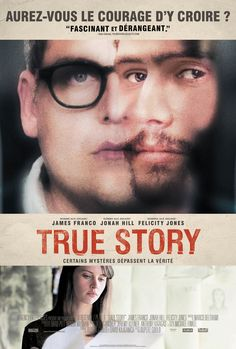 True Story est un film de Rupert Goold avec Jonah Hill, James Franco. Synopsis : Récemment renvoyé du New York Times, pour avoir falsifié des informations, un journaliste se voit offrir une chance de rédemption lorsqu'un tueur en s