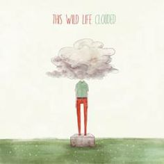 This Wild Life - Clouded ; this album has not quit playing since i got it.