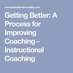 Getting Better: A Process for Improving Coaching - Instructional Coaching