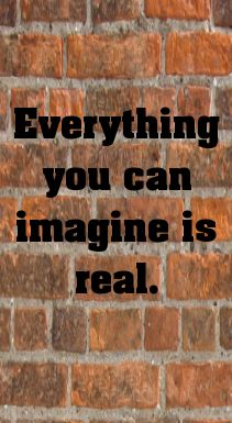 Everything you can imagine is real.... - shared via pinterestpicture.com