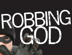 """""""Will a man robGod? Yet you rob me. """"But you ask, 'How do we rob you?' """"In tithesand offerings.   Malachi 3:8"""