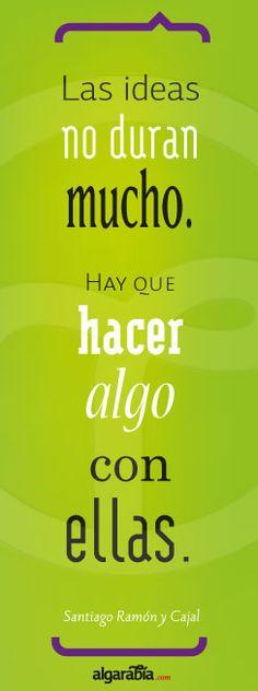 Las ideas no duran mucho. Hay que hacer algo con ellas. Santiago Ramón y Cajal #cita #quote