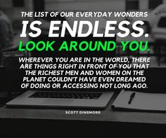 "Scott Dinsmore - ""The list of our everyday wonders is endless. Look around you. Being In The World, Rich Man, Life Is An Adventure, Dares, Social Media, Graphic Design, Quotes, Inspiration, Qoutes"