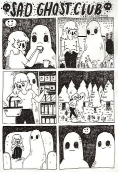 If you've ever been sad you're automatically a member of the sad ghost club. Stay strong, my friend.