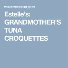 Estelle's: GRANDMOTHER'S TUNA CROQUETTES