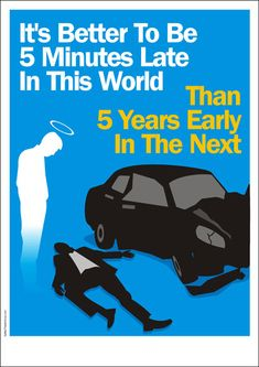 Better 5 minutes late in this world than 5 years early in the next Road Safety Slogans, Road Safety Poster, Health And Safety Poster, Safety Posters, Drive Safe Quotes, Driving Quotes, Texting While Driving, Driving Safety, Basic Life Support