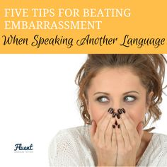 Five Tips for Beating Embarrassment When Speaking Another Language  www.fluentlanguage.co.uk/blog/embarrassment-speaking-languages