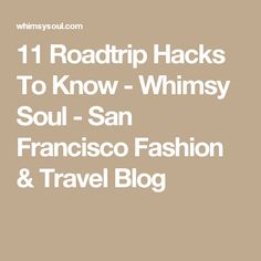 11 Roadtrip Hacks To Know - Whimsy Soul - San Francisco Fashion & Travel Blog