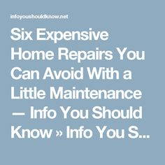 Six Expensive Home Repairs You Can Avoid With a Little Maintenance — Info You Should Know » Info You Should Know