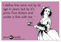 I define fine wine not by its age in years, but by it's price. Five dollars and under is fine with me.  Well??