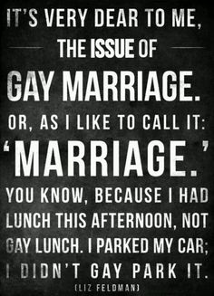 That what I want one day to have a wedding not have it be a gay wedding but my wedding
