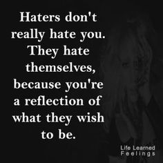 Image of: Mga Academic Achievement Quotes Haters Dont Really Hate You They Hate Themselves Because Youre Re Pinterest 267 Best Hater Quotes Images Thoughts Words Frases