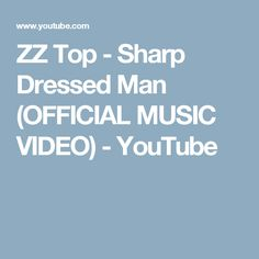 ZZ Top - Sharp Dressed Man (OFFICIAL MUSIC VIDEO) - YouTube