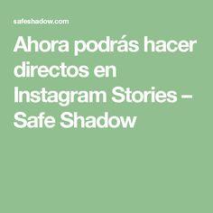 Ahora podrás hacer directos en Instagram Stories – Safe Shadow