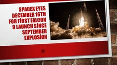 SpaceX eyes December 16th for first Falcon 9 launch since September expl...