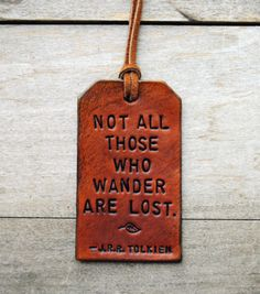 Not all those who wander are lost. - JRR Tolkien I think this belongs on my backpack :) Now Quotes, Great Quotes, Quotes To Live By, Inspirational Quotes, Motivational, Fabulous Quotes, Life Quotes, Awesome Quotes, Truth Quotes