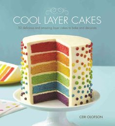 Cool Layer Cakes: 50 Delicious and Amazing Layer Cakes to Bake and Decorate                                                                                                                                                                                 More