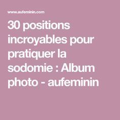 30 positions incroyables pour pratiquer la sodomie : Album photo - aufeminin