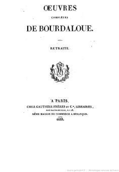 Oeuvres complètes de Bourdaloue. 16 / (précédées d'une notice sur la vie et les oeuvres de Bourdaloue, par J. Labouderie et de la préf. du P. Bretonneau)