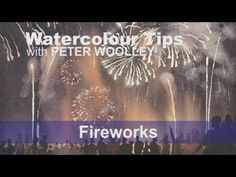 Watercolour Tip from PETER WOOLLEY: Fireworks - YouTube