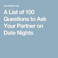 A List of 100 Questions to Ask Your Partner on Date Nights