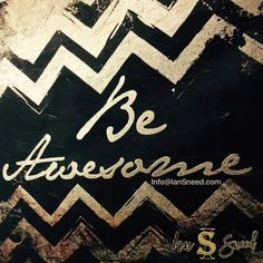 Be awesome! You were born that way and then society convinced you that you had to make changes because you weren't. Let's cut the BS. You were born awesome and NOTHING HAS CHANGED!! So Be Awesome!!! Stop questioning yourself stop questioning your intuition start living your life by doing what makes you happy! You want a raise? Go get it! You want a new relationship? Go get it! You want to improve your health? Go get it! You want your business to start kicking ass and making waves in the…