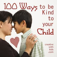Love this!! 100 Ways to be Kind to your Child- In a busy world it's easy to forget that some of the simple things we do are the most effective.
