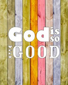 God is very good :)