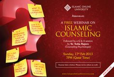 An Exciting Webinar on Islamic Counseling!!!!!  Islamic Online University announces A FREE webinar on ISLAMIC COUNSELING,Followed by Q & A Session.   By: Sr. Soha Rajeev, Counseling Psychologist    February Sun, 17th 2013	  Time: 7 pm Qatar Time  ALL ARE WELCOME