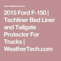 2015 Ford F-150 | Techliner Bed Liner and Tailgate Protector For Trucks | WeatherTech.com