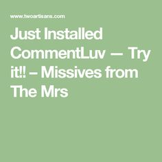 Just Installed CommentLuv — Try it!! – Missives from The Mrs