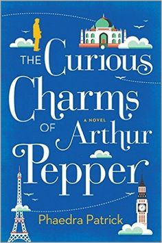 The Curious Charms of Arthur Pepper by Phaedra Patrick (MIRA, May 3, 2016)