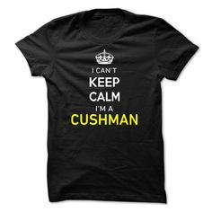 [Hot tshirt names] I Cant Keep Calm Im A CUSHMAN Coupon 5% Hoodies, Tee Shirts