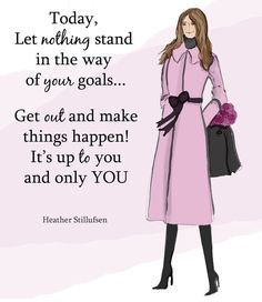 Inspirational Art for Women - Go Out and Make it Happen - Fashion Illustration - Fashion - Keep Going Make It Happen, Things Happen, Laughing Funny, Sister Cards, Mother Daughter Art, Childrens Wall Art, Feel Like Giving Up, Woman Quotes, Lady Quotes
