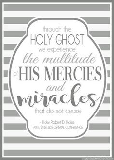 FREE Printable LDS General Conference Quotes: April 2016 - HALES, Holy Ghost, mercies and miracles #mycomputerismycanvas