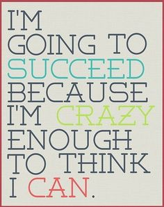 I'm going to succeed because I'm crazy enough to think I can. The power of Can-do attitude! #success #inspiration www.Facebook.com/EmpowerLifeAu