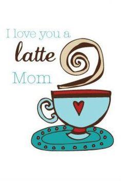 I love you a latte mom