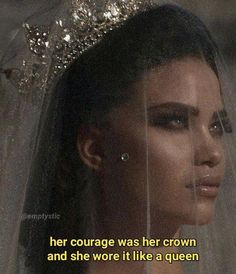 Courage was her crown and she wore it like a queen Bad Girl Quotes, Sassy Quotes, True Quotes, Qoutes, Bitch Quotes, Mood Quotes, Friend Quotes, Image Citation, Vie Motivation