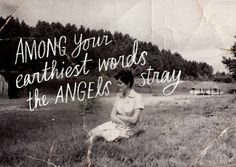 among your earthiest words, the angels stray