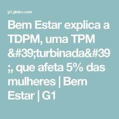 Bem Estar explica a TDPM, uma TPM 'turbinada', que afeta 5% das mulheres | Bem Estar | G1