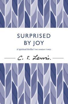 Surprised by Joy - CS Lewis Autobiographical Gem.